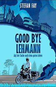 Motorrad Buch - Goodbye Lehmann Auf der Suche nach dem guten Leben